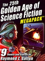 The 25th Golden Age of Science Fiction Megapack: Raymond Z. Gallun - Raymond Z. Gallun