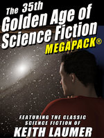 The 35th Golden Age of Science Fiction Megapack: Keith Laumer - Keith Laumer