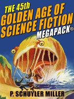 The 45th Golden Age of Science Fiction Megapack: P. Schuyler Miller, Vol. 2 - P. Schuyler Miller