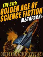 The 47th Golden Age of Science Fiction Megapack: Chester S. Geier (Vol. 5) - Chester S. Geier