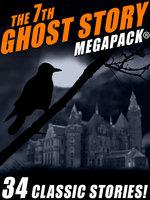 The 7th Ghost Story Megapack - Guy de Maupassant, Frank Belknap Long, Fletcher Flora, Talmage Powell, R.A. Lafferty