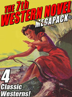 The 7th Western Novel Megapack: 4 Classic Westerns - Francis W. Hilton, Harold Channing Wire, Paul Durst, Richard Wormser