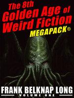 The 8th Golden Age of Weird Fiction Megapack: Frank Belknap Long (Vol. 1) - Frank Belknap Long