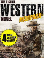 The 8th Western Novel Megapack: 4 Classic Westerns - J. Allan Dunn, Dean Owen, Richard Jessup, William Byron Mowery