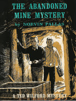 The Abandoned Mine Mystery (Ted Wilford #13) - Norvin Pallas