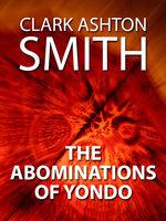 The Abominations of Yondo - Clark Ashton Smith
