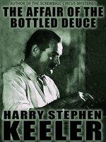 The Affair of the Bottled Deuce - Harry Stephen Keeler