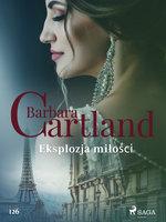 Eksplozja miłości - Ponadczasowe historie miłosne Barbary Cartland - Barbara Cartland