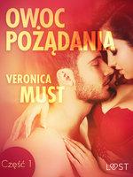 Owoc pożądania I - opowiadanie erotyczne - Veronica Must
