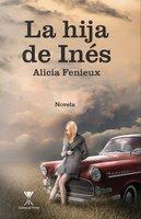 La hija de Inés - Alicia Fenieux