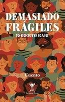 Demasiado frágiles - Roberto Rabi