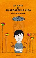 El arte de amargarse la vida - Paul Watzlawick