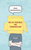 No es posible no comunicar - Paul Watzlawick