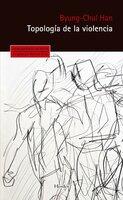 Topología de la violencia - Byung-Chul Han