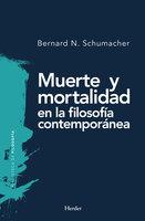 Muerte y mortalidad en la filosofía contemporánea - Bernard N. Schumacher
