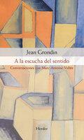 A la escucha del sentido - Jean Grondin