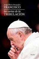Las cartas de la tribulación - Papa Francisco