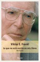 Lo que no está escrito en mis libros - Viktor Frankl
