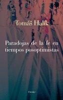 Paradojas de la fe en tiempos posoptimistas - Tomas Halik