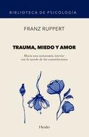 Trauma, miedo y amor - Franz Ruppert