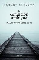 La condición ambigua - Lluís Duch Álvarez, Albert Chillón Asensio