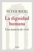 La dignidad humana - Peter Bieri