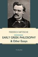 Early Greek Philosophy & Other Essays - Friedrich Nietzsche