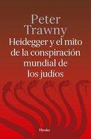 Heidegger y el mito de la conspiración mundial de los judíos - Peter Trawny