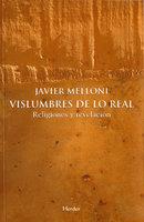 Vislumbres de lo real - Javier Melloni