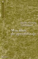 Mis años de aprendizaje - Hans-Georg Gadamer