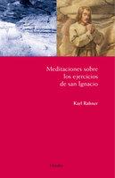 Meditaciones sobre los ejercicios de San Ignacio - Karl Rahner