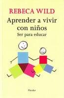 Aprender a vivir con niños - Rebeca Wild
