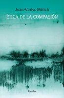 Ética de la compasión - Joan-Carles Mèlich