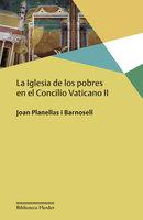 La Iglesia de los pobres en el Concilio Vaticano II - Joan Planellas i Barnosell
