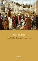 Profesión de fe en Jesucristo - Karl Rahner
