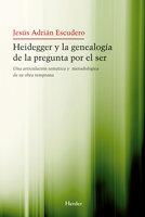 Heidegger y la genealogía de la pegunta por el Ser - Jesús Adrián Escudero