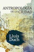 Antropología de la ciudad - Lluís Duch