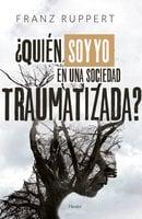 ¿Quién soy yo en una sociedad traumatizada? - Franz Ruppert