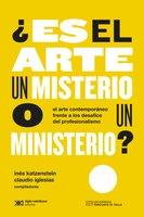 ¿Es el arte un misterio o un ministerio? - Claudio Iglesias, Inés Katzenstein