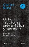 Ocho lecciones sobre ética y derecho para pensar la democracia - Carlos Nino