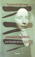 Hannah Arendt: Una filosofía de la natalidad - Fernando Bárcena Orbe
