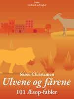 Ulvene og fårene: 101 Æsop-fabler - Søren Christensen