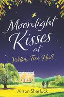 Moonlight Kisses at Willow Tree Hall - Alison Sherlock