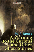A Warning to the Curious and Other Ghost Stories - M.R. James