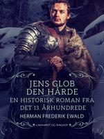 Jens Glob Den Hårde - en historisk roman fra det 13. aarhundrede - Herman Frederik Ewald