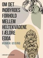 Om det indbyrdes forhold mellem heltekvadene i ældre Edda - Henrik Ussing