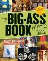 The Big-Ass Book of Home Décor - Mark Montano