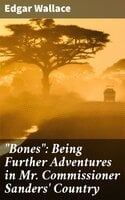 """Bones"": Being Further Adventures in Mr. Commissioner Sanders' Country - Edgar Wallace"