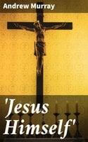 'Jesus Himself' - Andrew Murray