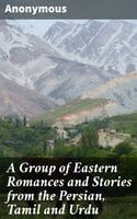 A Group of Eastern Romances and Stories from the Persian, Tamil and Urdu - Anonymous